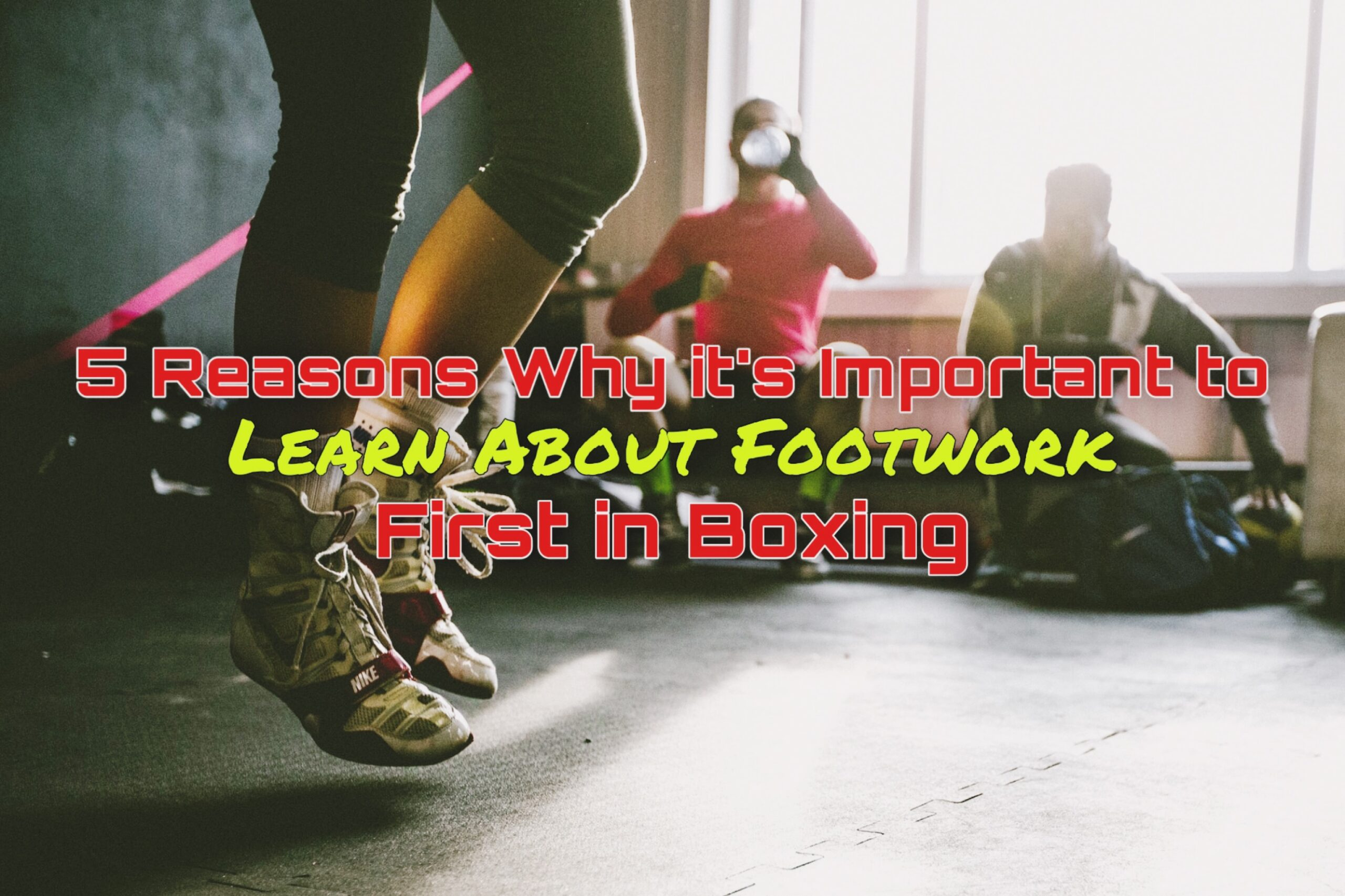 Boxing Footwork   5 Reasons Why It's Important To Learn About it First