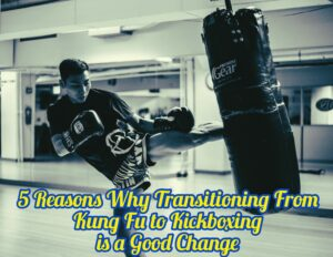 Transitioning From Kung Fu to Kickboxing