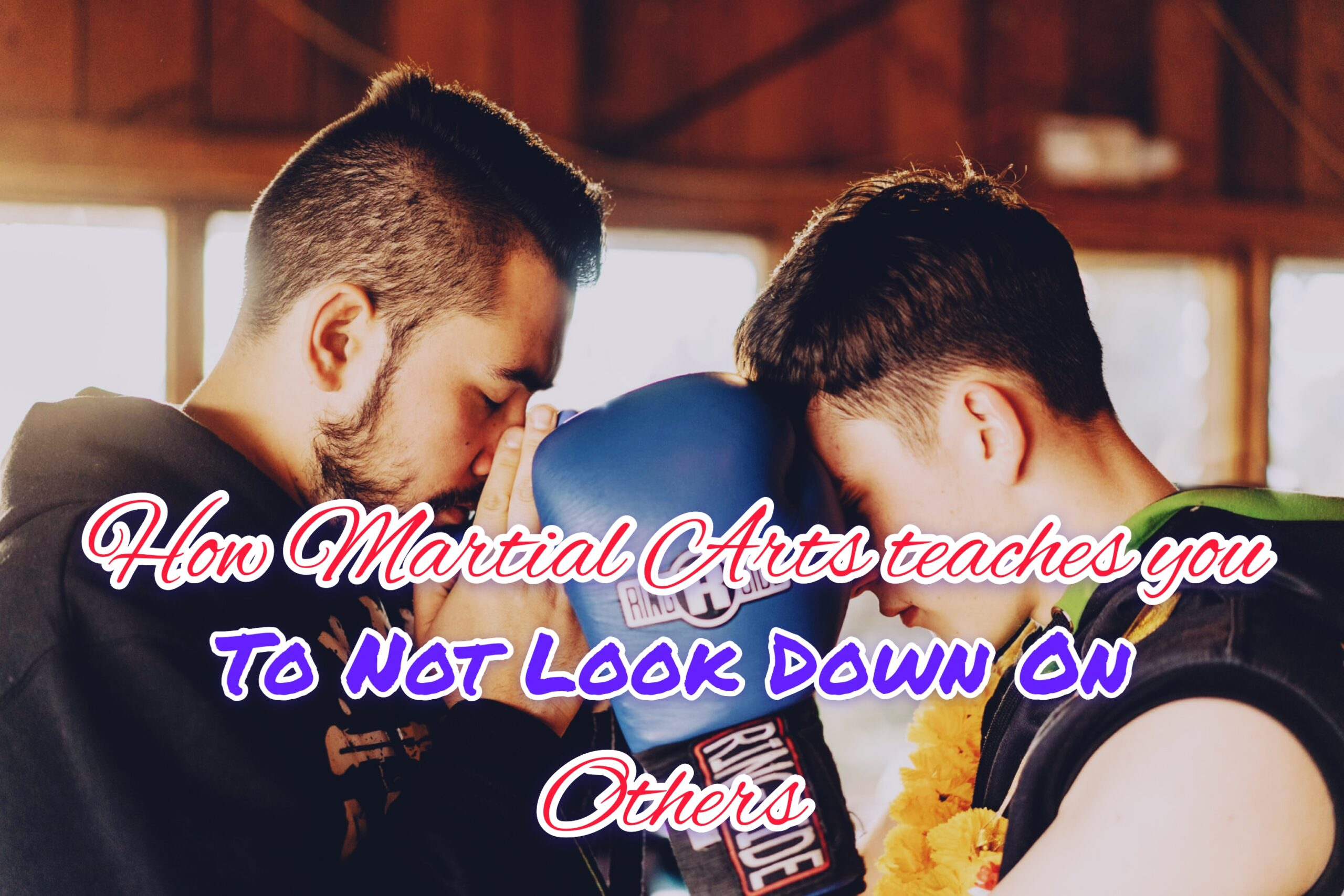 How Martial Arts Teaches You To Not Look Down On Others