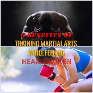 Heartbroken | 5 Benefits of Training Martial Arts Feeling That Way