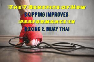 The 7 Benefits of How Skipping Improves Performance In Boxing & Muay Thai