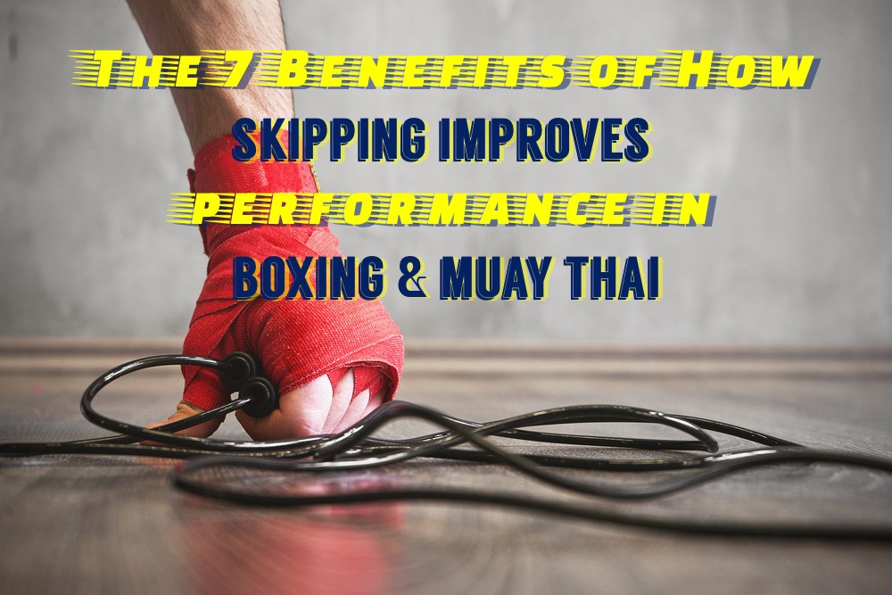 Skipping | 7 Benefits | For Improving in Boxing & Muay Thai