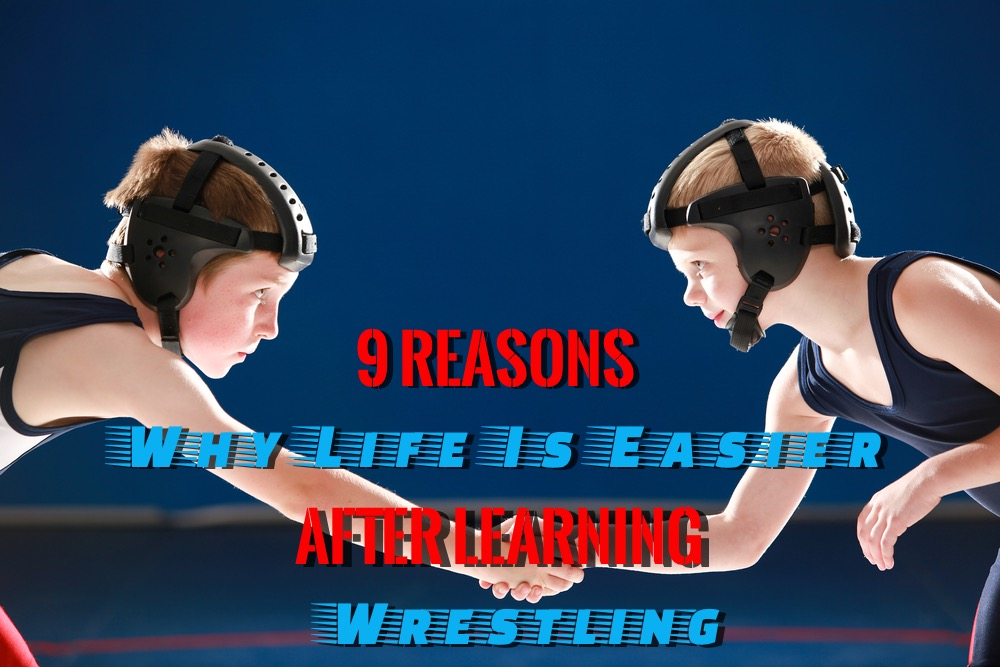 Wrestling & Life   9 Reasons Why Life Is Easier After Learning Wrestling