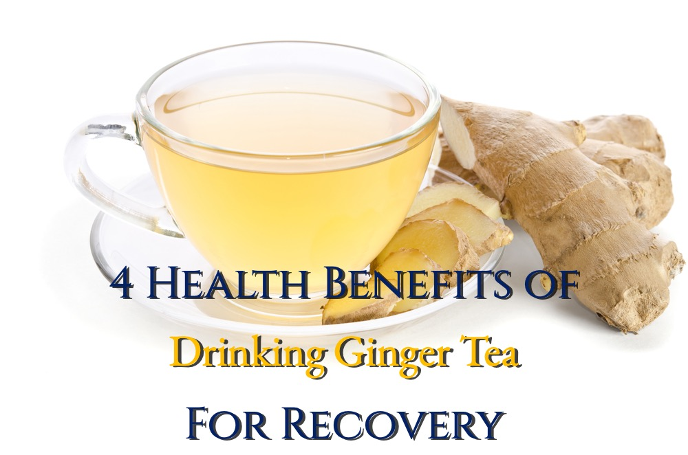 Health Benefits of Drinking Ginger Tea For Recovery