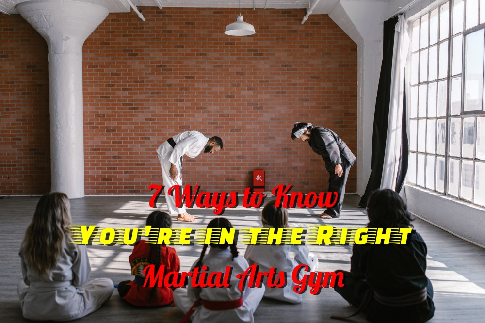 7 Ways to Know You're in the Right Martial Arts Gym