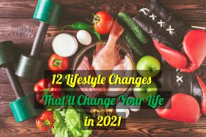 12 Lifestyle Changes That'll change Your Life in 2021