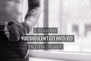 Gym Drama   6 Reasons You Shouldn't Get involved