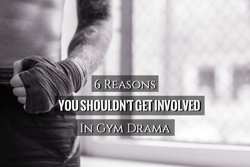 Gym Drama | 6 Reasons You Shouldn't Get involved